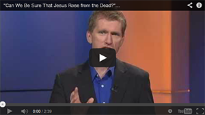 We can be sure that Jesus rose from the dead